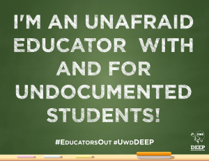 I'm an unafraid educator with and for undocumented students!